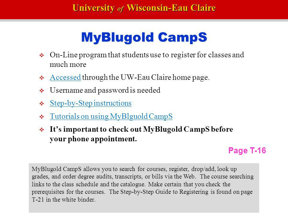 MyBlugold CampS On-Line program that students use to register for classes and much more. Accessed through the UW-Eau Claire home page.