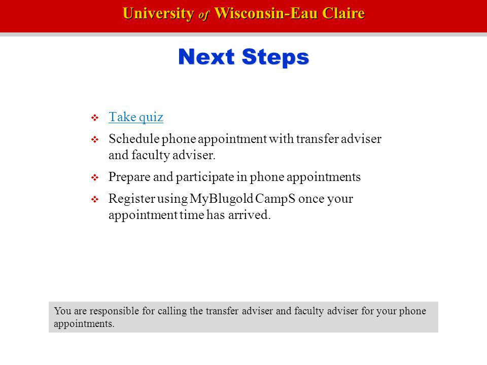 Next Steps Take quiz. Schedule phone appointment with transfer adviser and faculty adviser. Prepare and participate in phone appointments.