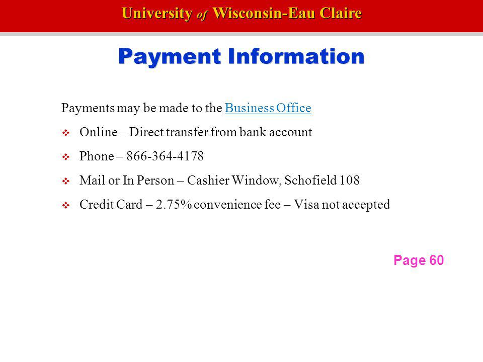 Payment Information Payments may be made to the Business Office