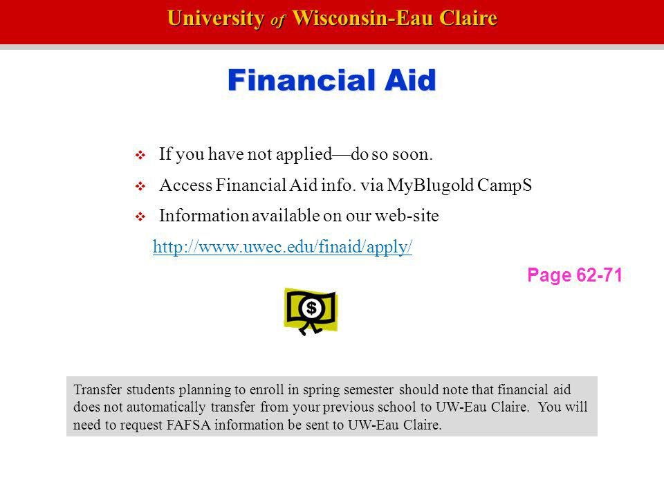 Financial Aid If you have not applied—do so soon.