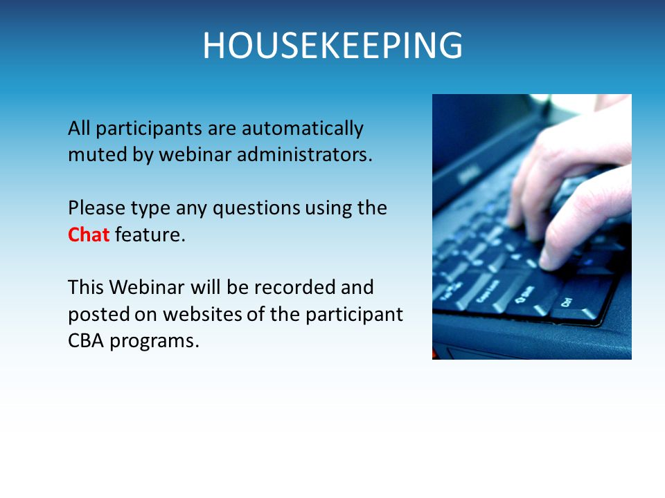 HOUSEKEEPING All participants are automatically muted by webinar administrators. Please type any questions using the Chat feature.