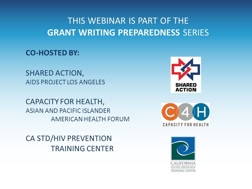 THIS WEBINAR IS PART OF THE GRANT WRITING PREPAREDNESS SERIES