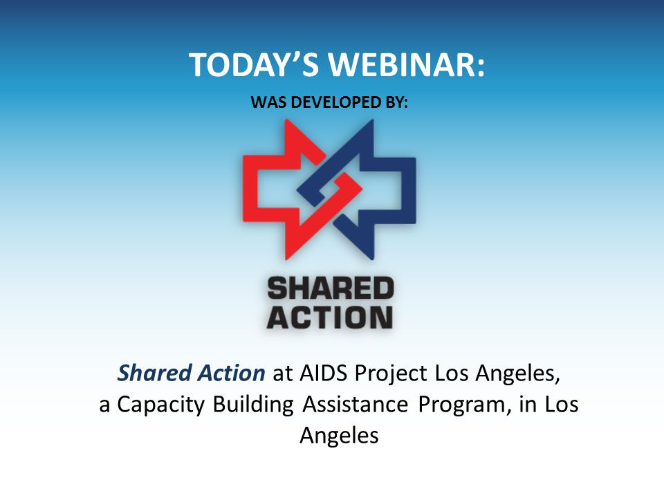 TODAY'S WEBINAR: Shared Action at AIDS Project Los Angeles,