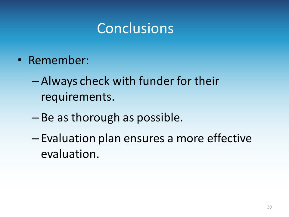 Conclusions Remember: Always check with funder for their requirements.