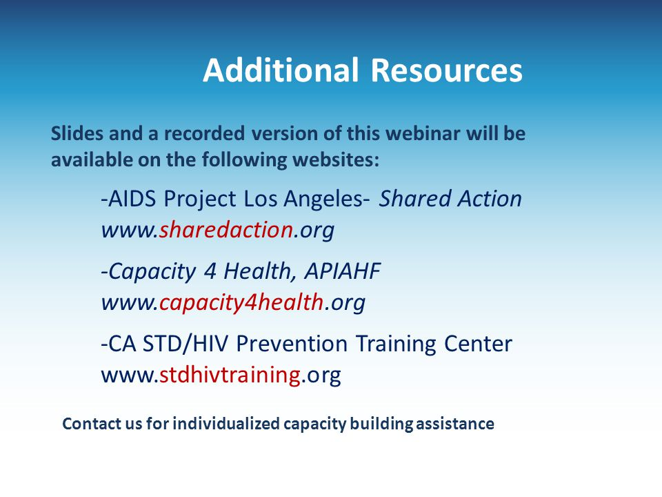 Additional Resources Slides and a recorded version of this webinar will be available on the following websites:
