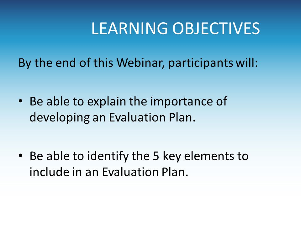 LEARNING OBJECTIVES By the end of this Webinar, participants will: