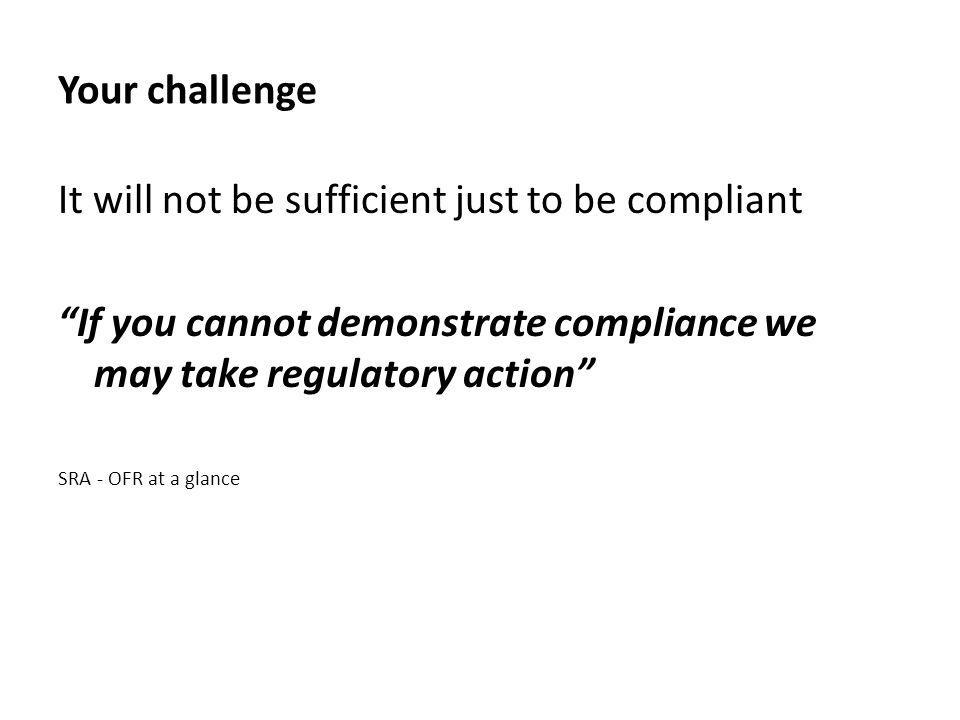 It will not be sufficient just to be compliant