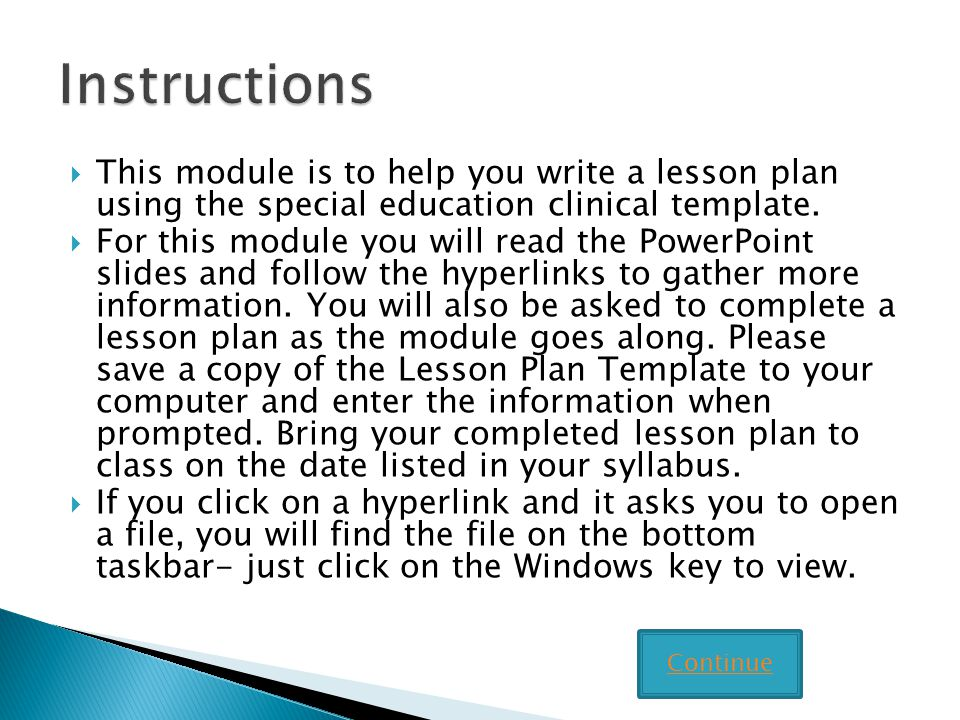 Instructions This module is to help you write a lesson plan using the special education clinical template.