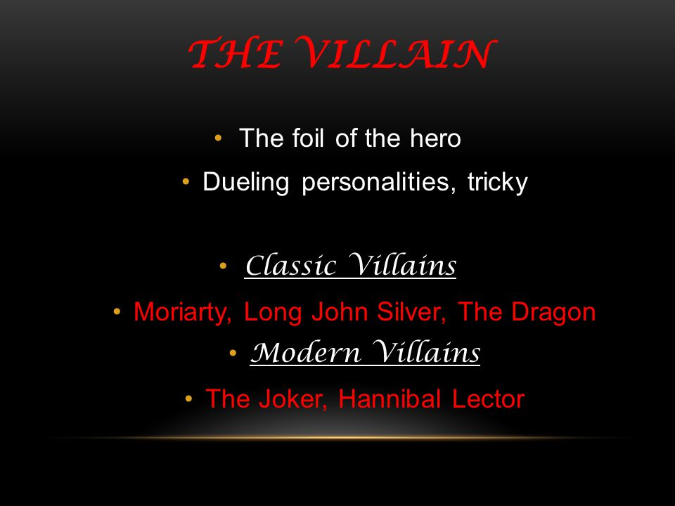 The Villain The foil of the hero Dueling personalities, tricky