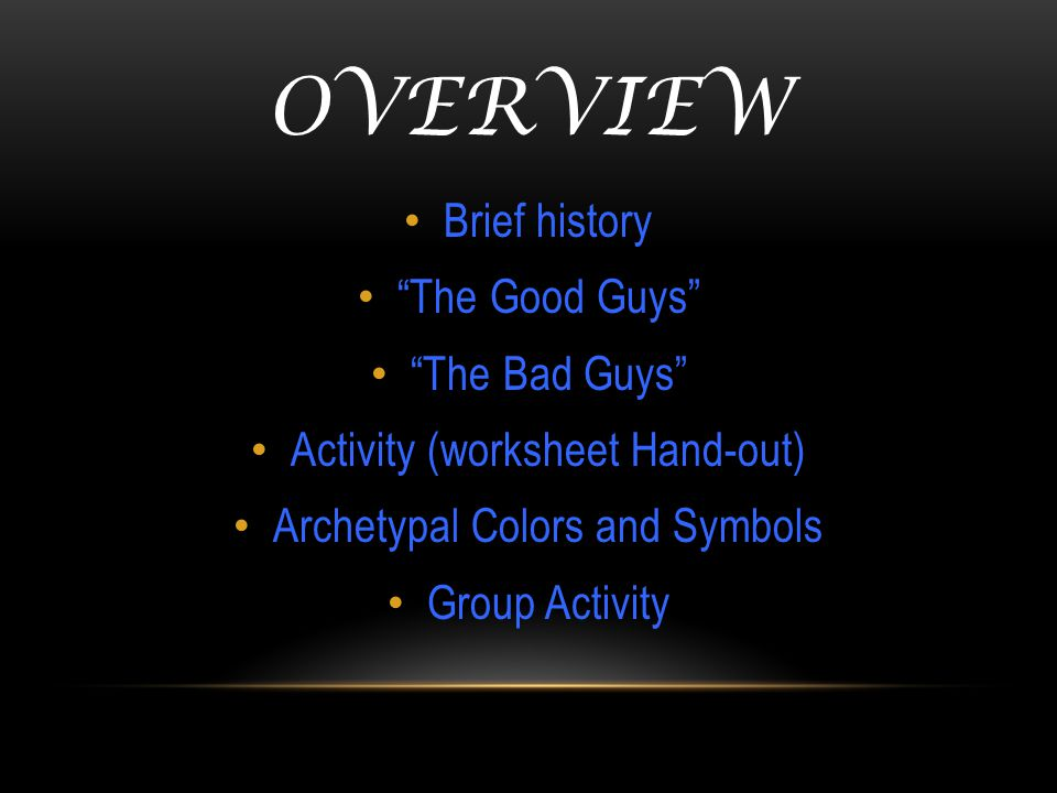OVerview Brief history The Good Guys The Bad Guys