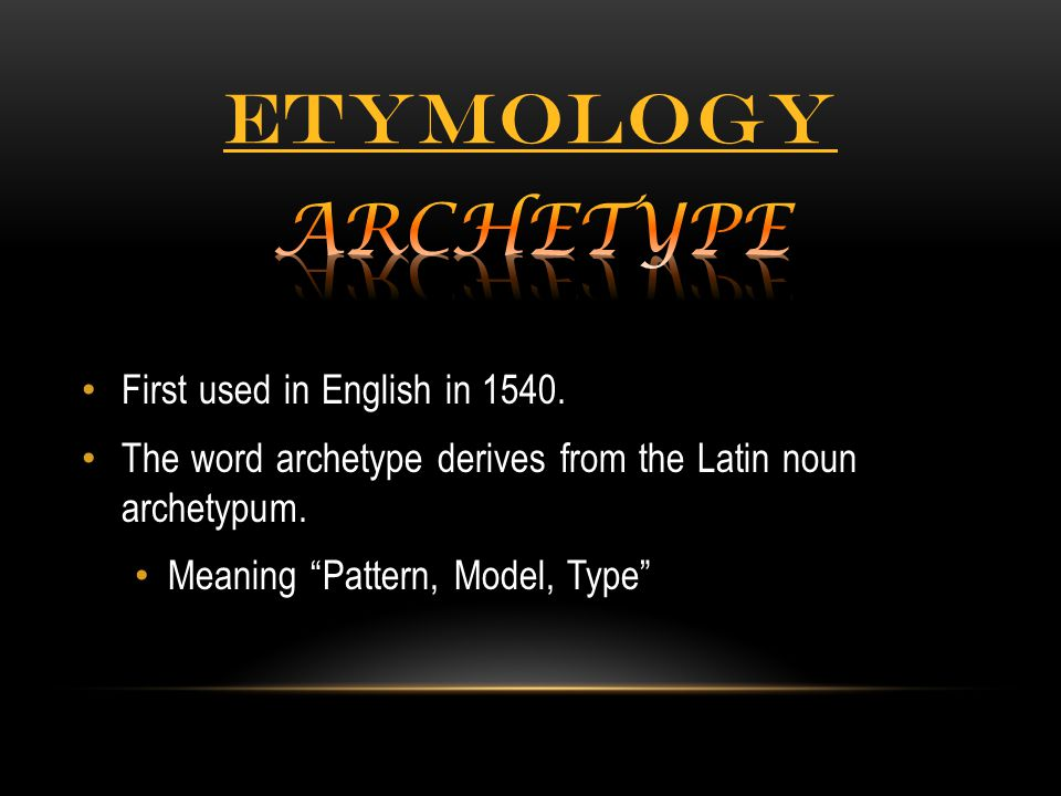 Etymology ARCHETYPE First used in English in 1540.