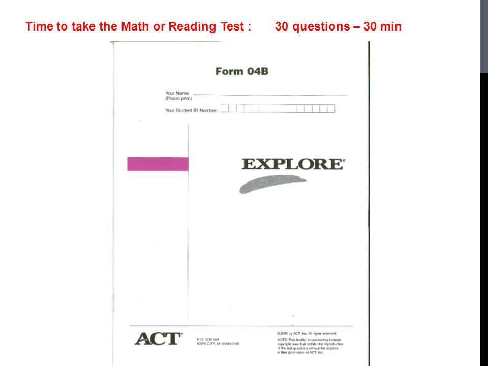 Time to take the Math or Reading Test : 30 questions – 30 min