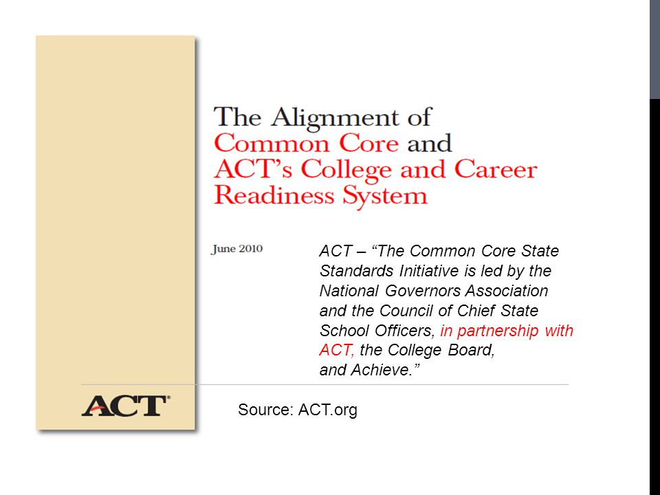 ACT – The Common Core State Standards Initiative is led by the