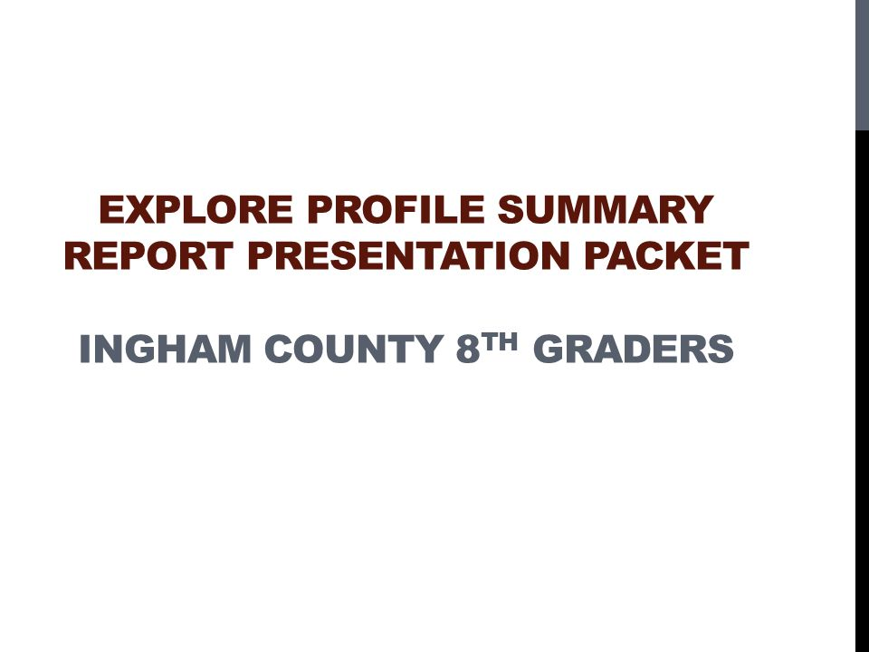 Explore Profile Summary Report Presentation Packet Ingham County 8th graders