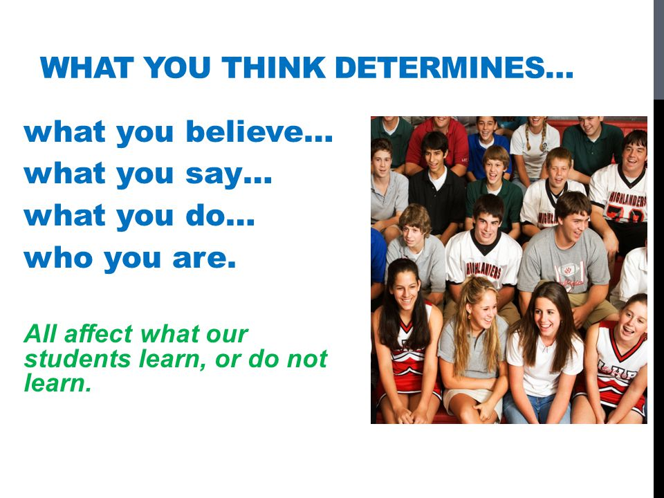What you think determines…
