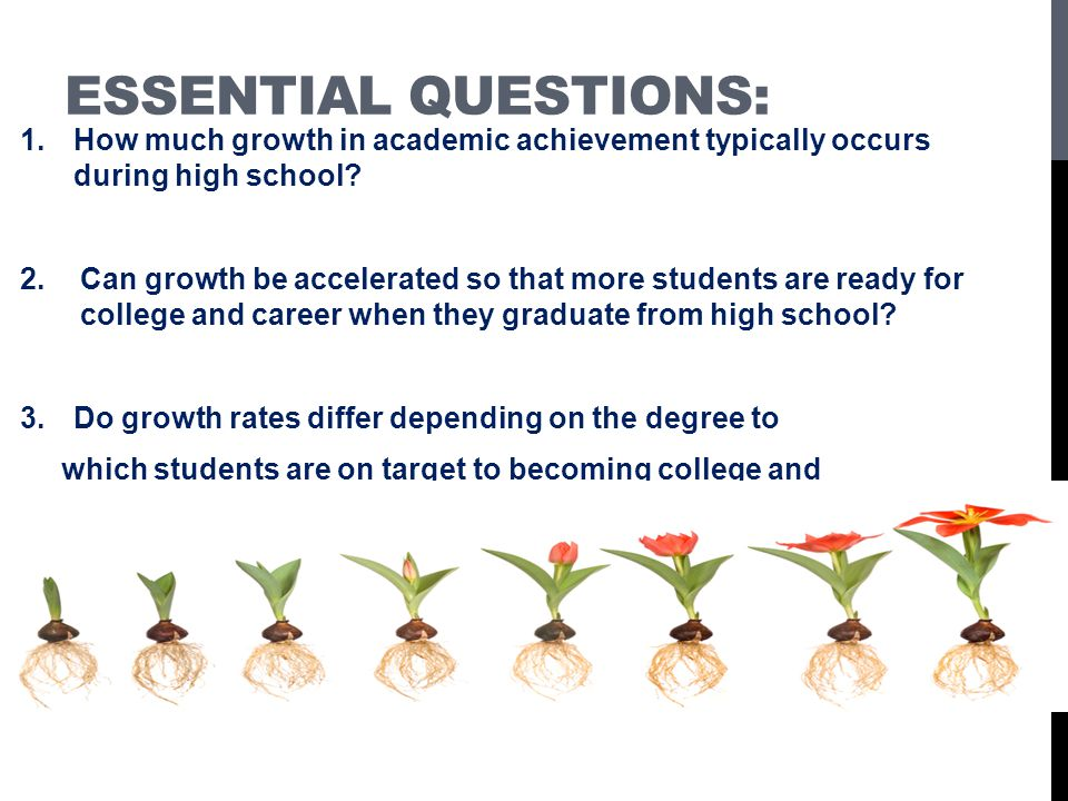 Essential Questions: How much growth in academic achievement typically occurs during high school