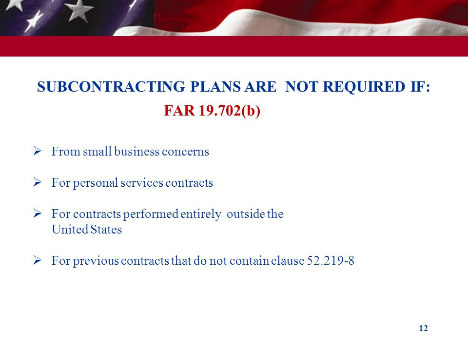 SUBCONTRACTING PLANS ARE NOT REQUIRED IF: FAR 19.702(b)