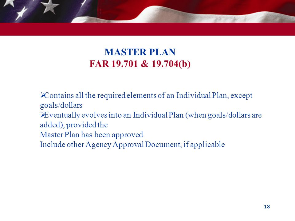 MASTER PLAN FAR 19.701 & 19.704(b) Contains all the required elements of an Individual Plan, except goals/dollars.