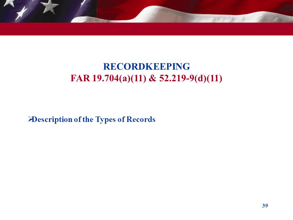 RECORDKEEPING FAR 19.704(a)(11) & 52.219-9(d)(11)
