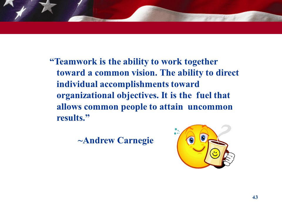 Teamwork is the ability to work together toward a common vision