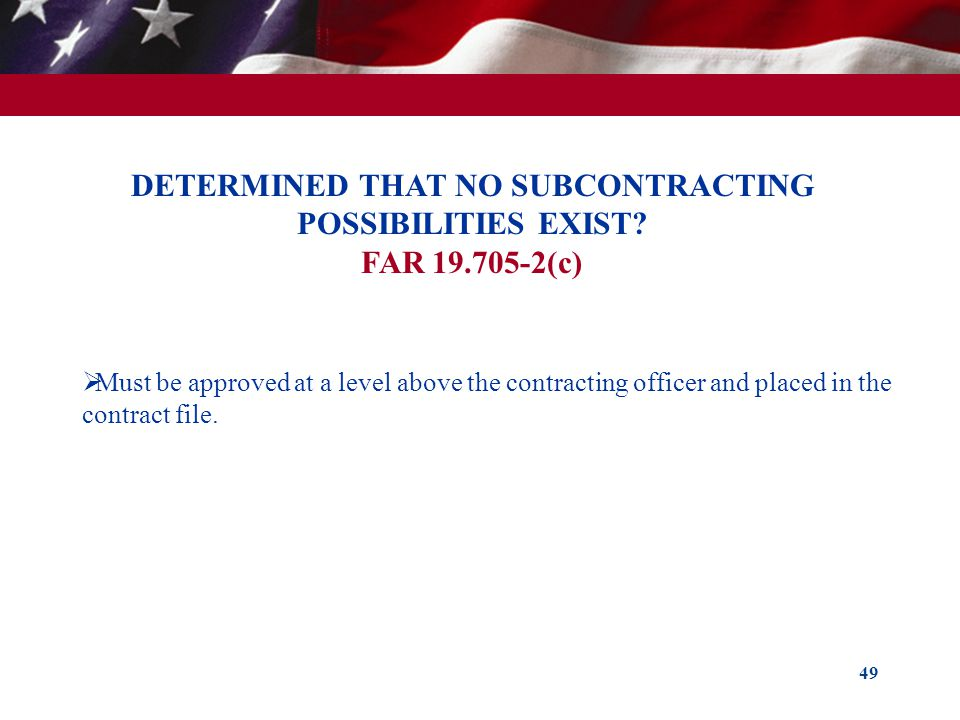 DETERMINED THAT NO SUBCONTRACTING POSSIBILITIES EXIST FAR 19.705-2(c)
