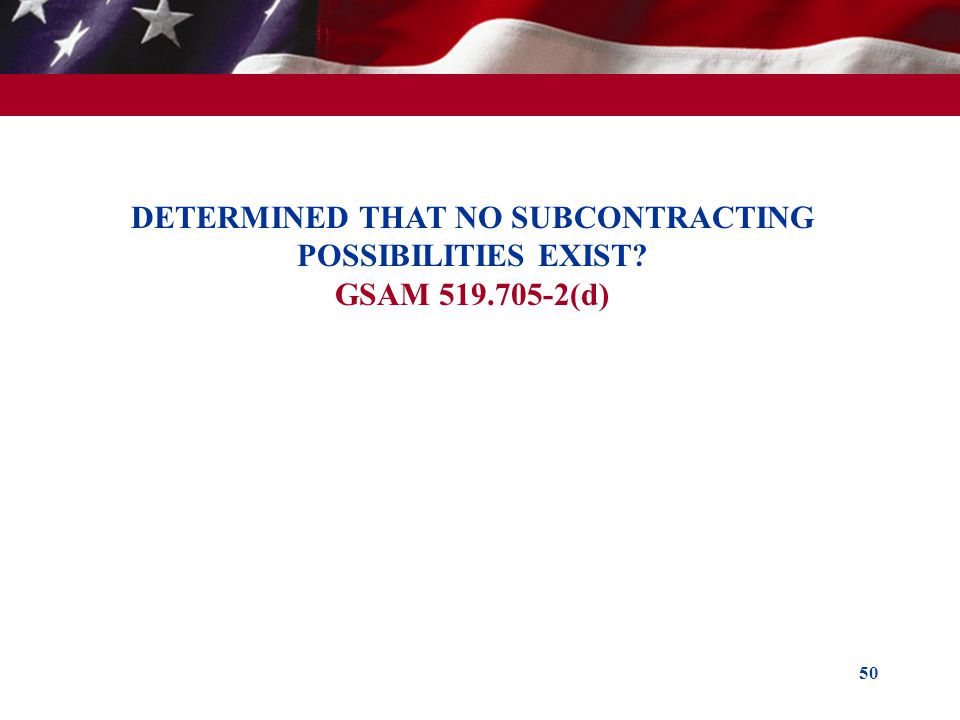 DETERMINED THAT NO SUBCONTRACTING POSSIBILITIES EXIST. GSAM 519
