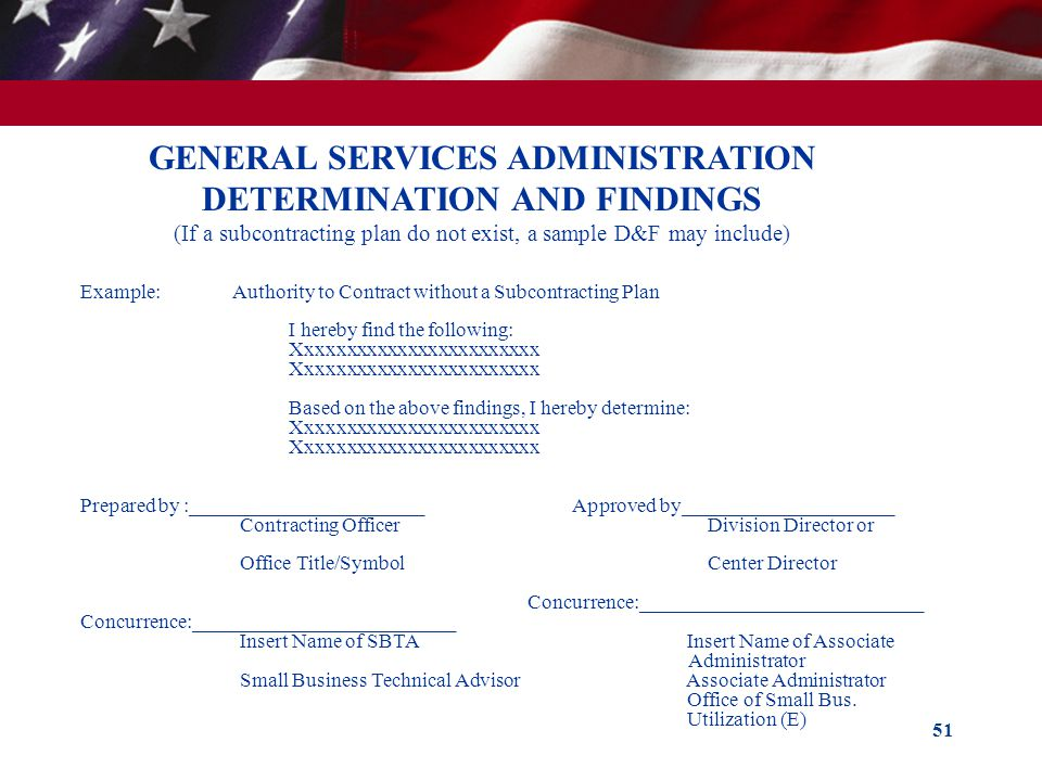 GENERAL SERVICES ADMINISTRATION DETERMINATION AND FINDINGS (If a subcontracting plan do not exist, a sample D&F may include)