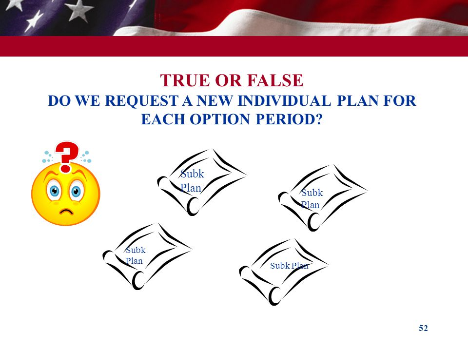 TRUE OR FALSE DO WE REQUEST A NEW INDIVIDUAL PLAN FOR EACH OPTION PERIOD