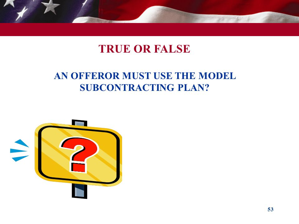 TRUE OR FALSE AN OFFEROR MUST USE THE MODEL SUBCONTRACTING PLAN