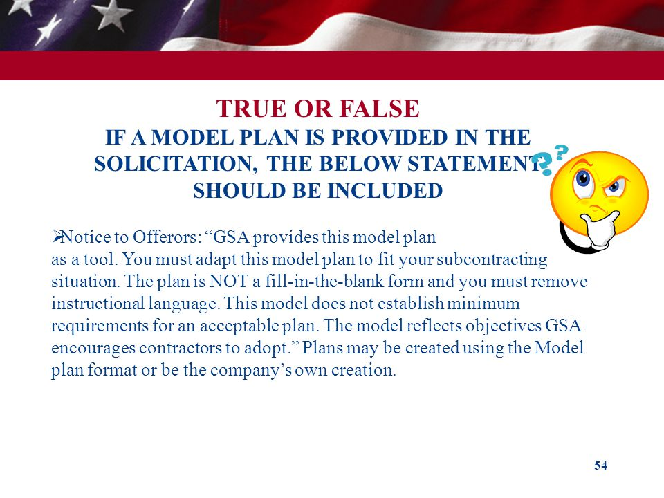 TRUE OR FALSE IF A MODEL PLAN IS PROVIDED IN THE SOLICITATION, THE BELOW STATEMENT SHOULD BE INCLUDED