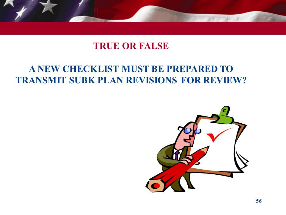 TRUE OR FALSE A NEW CHECKLIST MUST BE PREPARED TO TRANSMIT SUBK PLAN REVISIONS FOR REVIEW