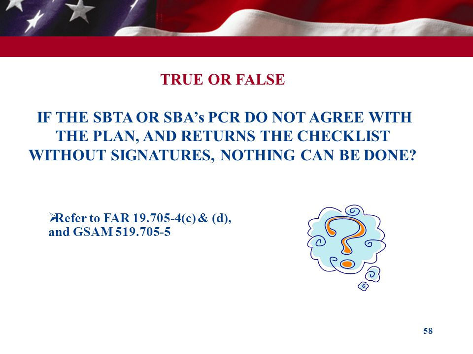 TRUE OR FALSE IF THE SBTA OR SBA's PCR DO NOT AGREE WITH THE PLAN, AND RETURNS THE CHECKLIST WITHOUT SIGNATURES, NOTHING CAN BE DONE