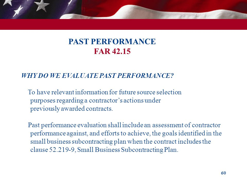 PAST PERFORMANCE FAR 42.15 WHY DO WE EVALUATE PAST PERFORMANCE