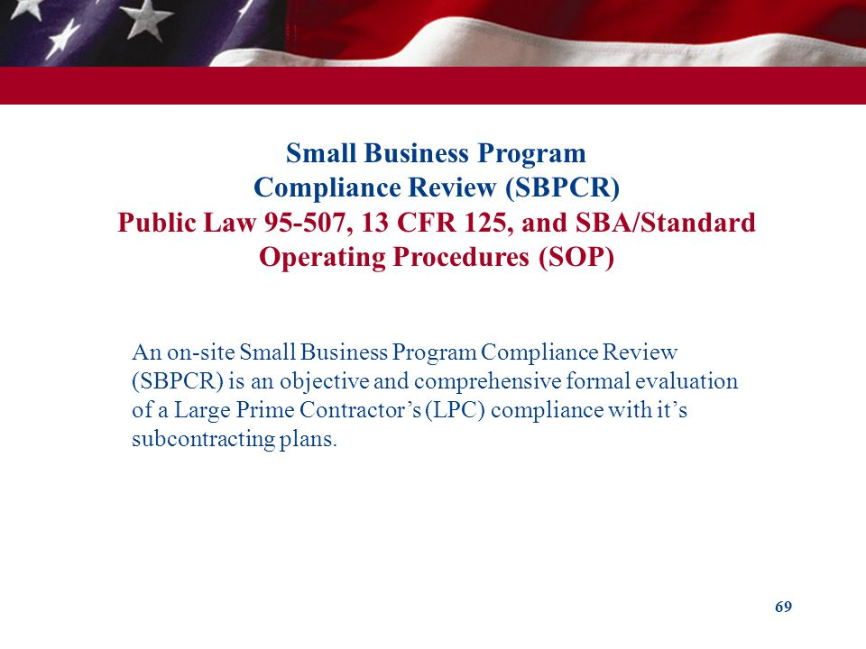 Small Business Program Compliance Review (SBPCR) Public Law 95-507, 13 CFR 125, and SBA/Standard Operating Procedures (SOP)