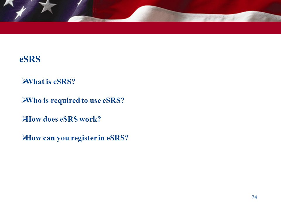 eSRS What is eSRS Who is required to use eSRS How does eSRS work