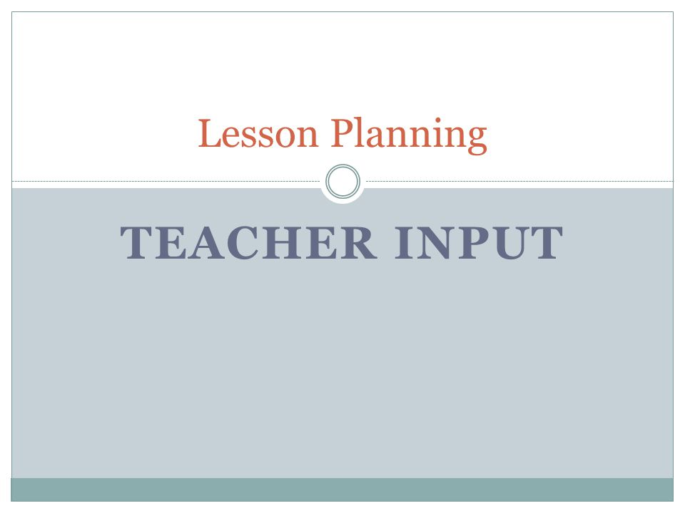 Lesson Planning Teacher Input