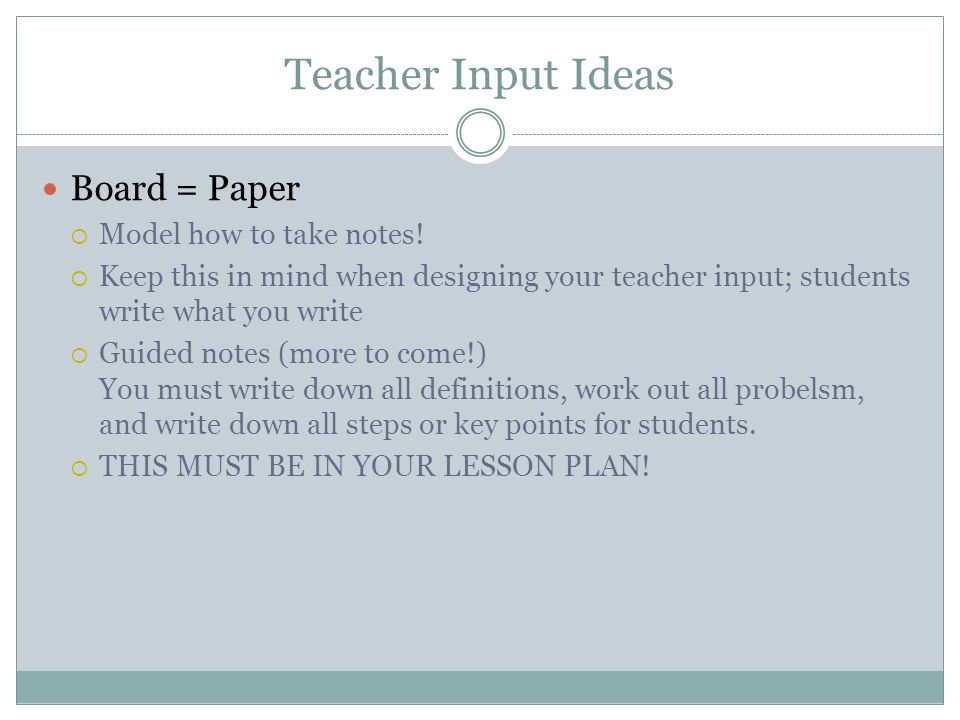 Teacher Input Ideas Board = Paper Model how to take notes!