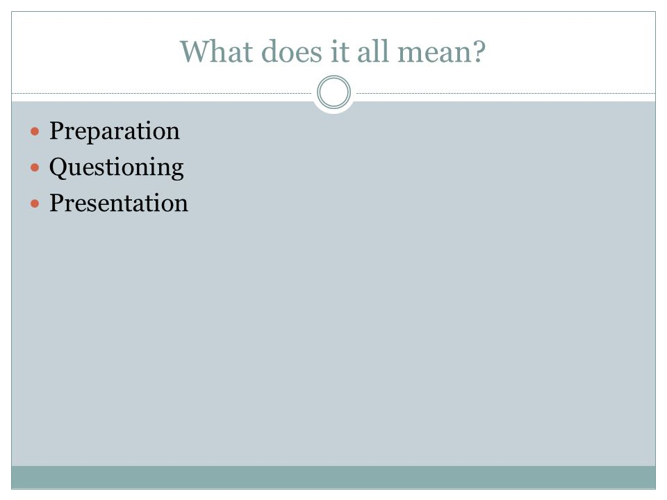 What does it all mean Preparation Questioning Presentation