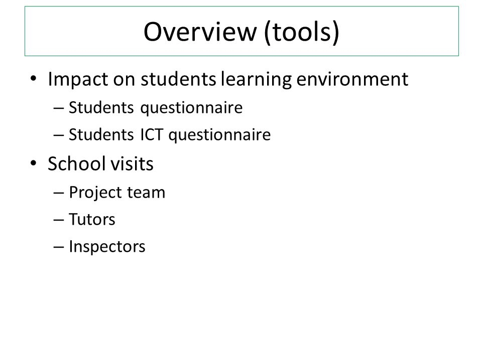 Overview (tools) Impact on students learning environment School visits