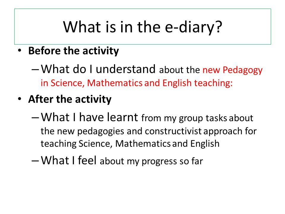 What is in the e-diary Before the activity. What do I understand about the new Pedagogy in Science, Mathematics and English teaching: