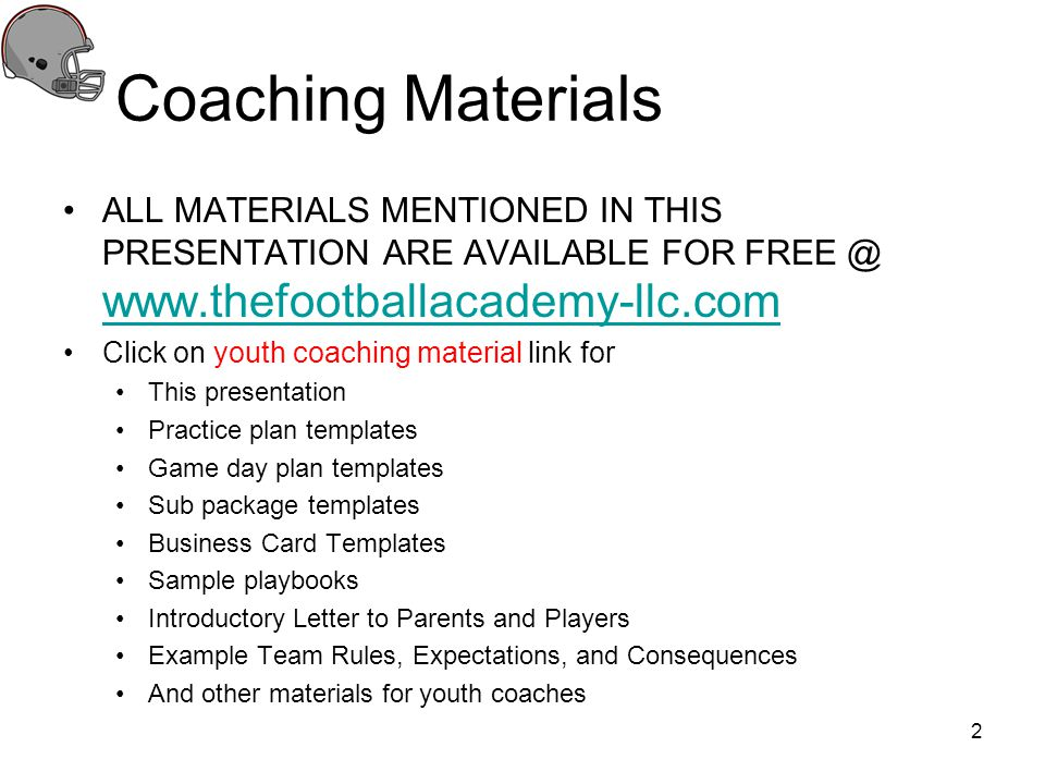 Coaching Materials ALL MATERIALS MENTIONED IN THIS PRESENTATION ARE AVAILABLE FOR FREE @ www.thefootballacademy-llc.com.