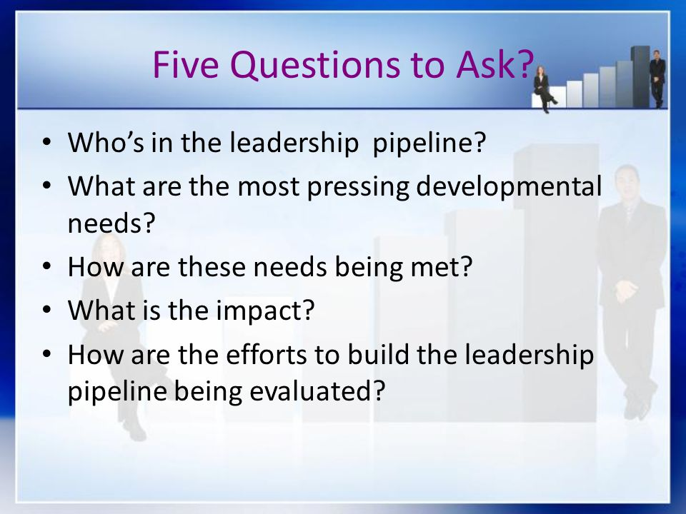 Five Questions to Ask Who's in the leadership pipeline