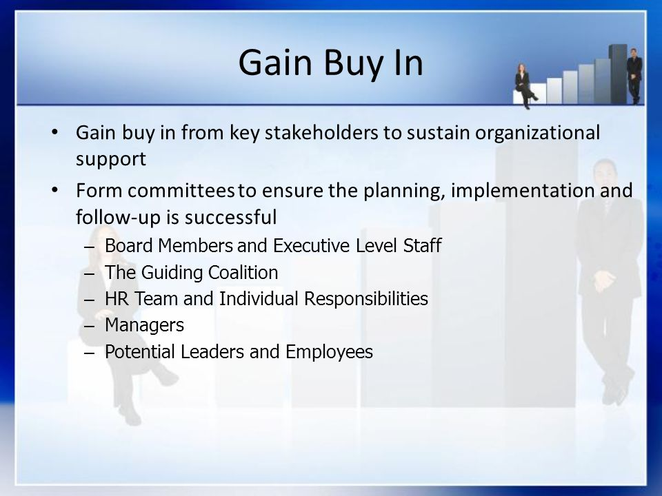 Gain Buy In Gain buy in from key stakeholders to sustain organizational support.