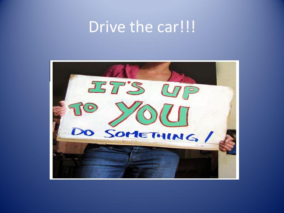 Drive the car!!!