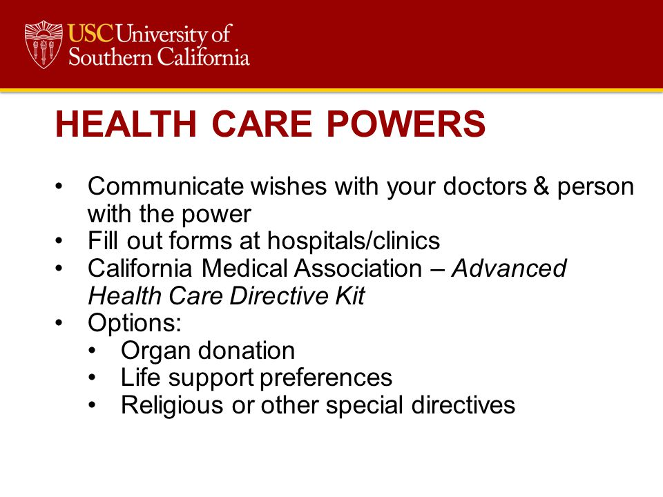 HEALTH CARE POWERS Communicate wishes with your doctors & person with the power. Fill out forms at hospitals/clinics.