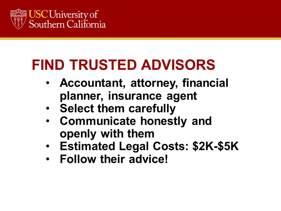 FIND TRUSTED ADVISORS Accountant, attorney, financial planner, insurance agent. Select them carefully.