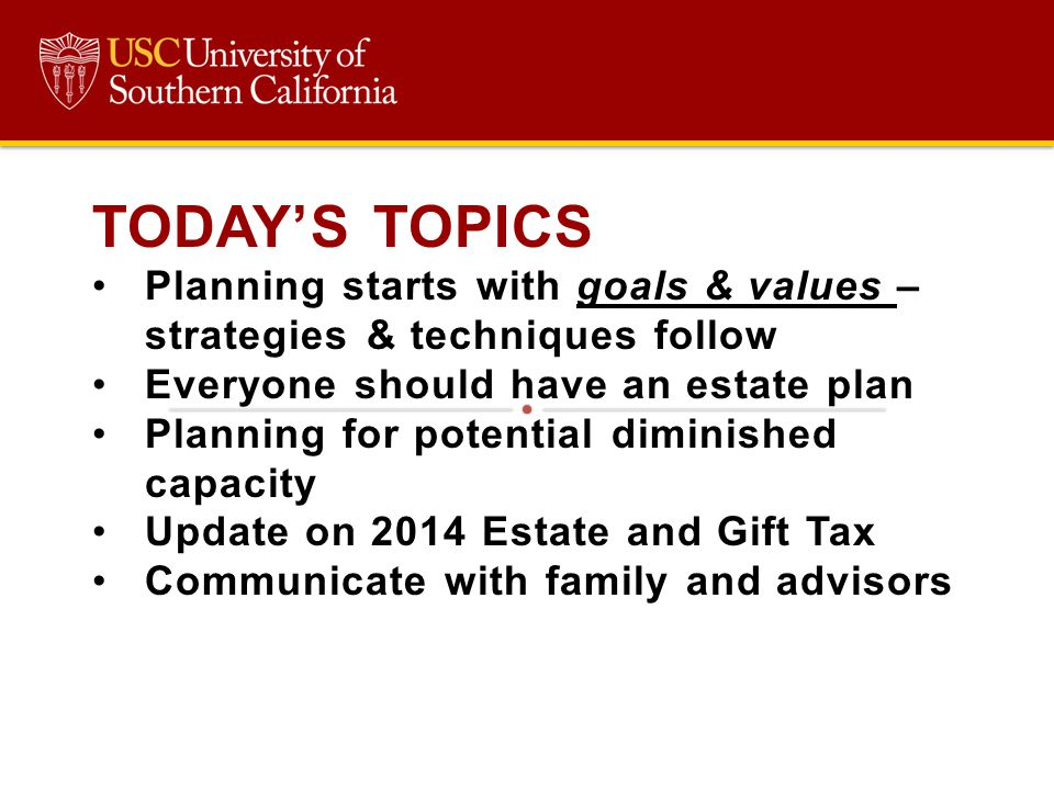 TODAY'S TOPICS Planning starts with goals & values – strategies & techniques follow. Everyone should have an estate plan.