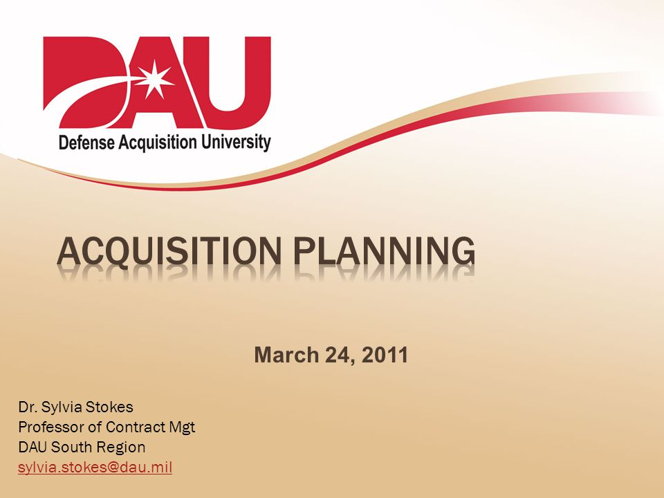 Acquisition Planning March 24, 2011 Dr. Sylvia Stokes