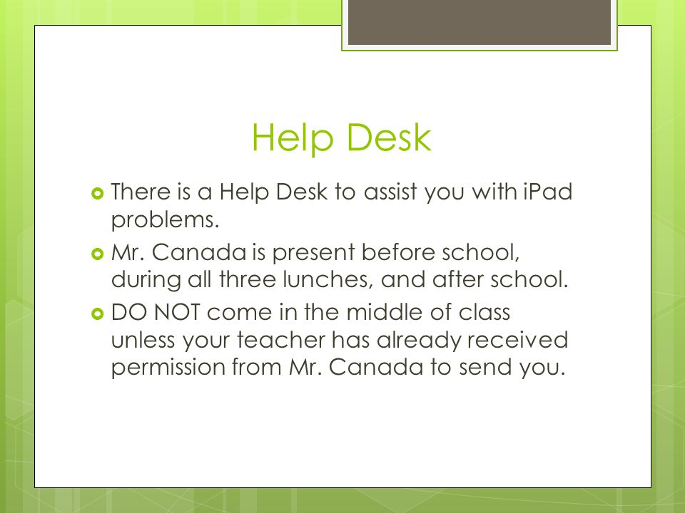 Help Desk There is a Help Desk to assist you with iPad problems.