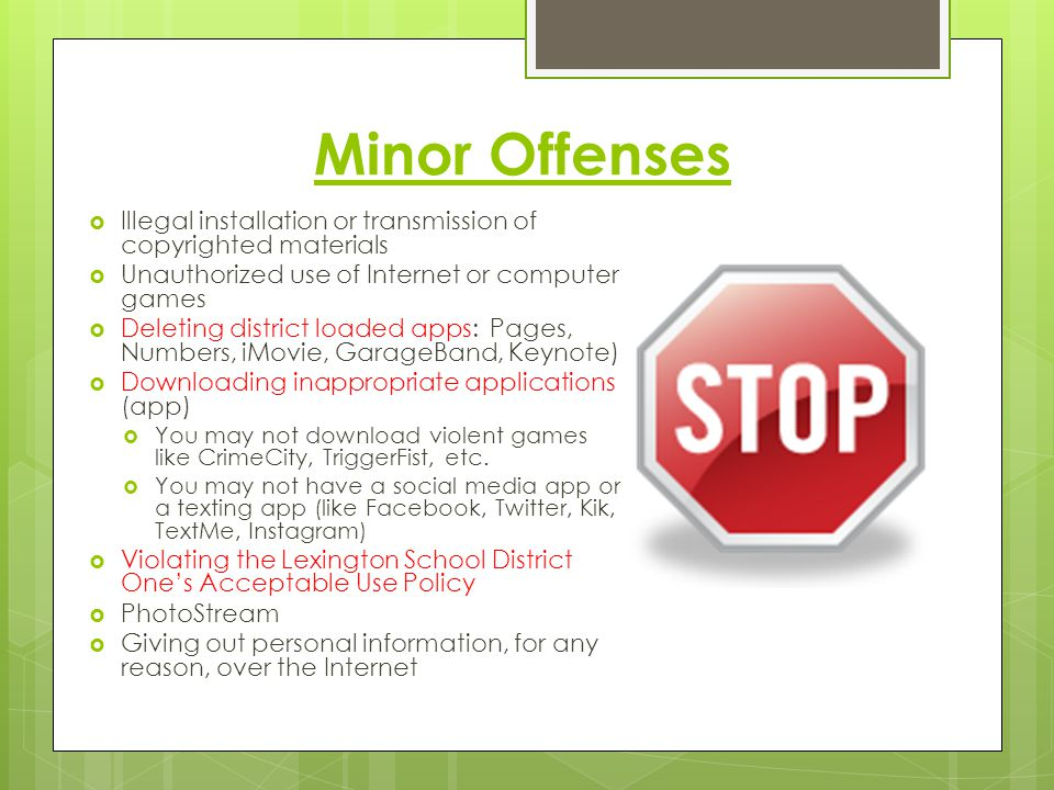 Minor Offenses Illegal installation or transmission of copyrighted materials. Unauthorized use of Internet or computer games.